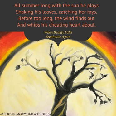 All summer long with the sun he playsShaking his leaves, catching her rays.Before too long, the wind finds outAnd whips his cheating heart about.